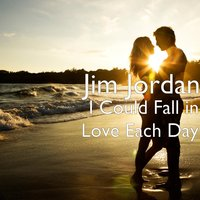 I Could Fall in Love Each Day — Jim Jordan