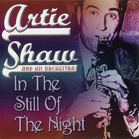 In the Still of the Night — Artie Shaw