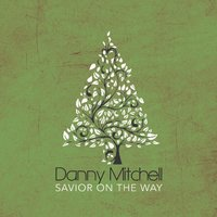 Savior on the Way — Danny Mitchell