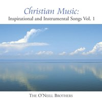 Christian Music: Inspirational And Instrumental Songs, Vol. I — Wedding Music Experts: The O'Neill Brothers