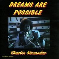 Dreams Are Possible — Charles Alexander