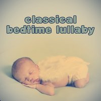 Classical Bedtime Lullaby — Baby Lullaby, Classical Lullabies, Bedtime Baby, Baby Lullaby|Bedtime Baby|Classical Lullabies