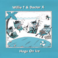 Hogs On Ice — Willie T & Doctor X