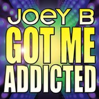 Got Me Addicted — Joey B.
