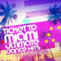 Ticket to Miami: Ultimate Dance Hits — Dance Hits 2014, Dancefloor Hits 2015, Dance Party Dj Club, Dance Hits 2014|Dance Party Dj Club|Dancefloor Hits 2015