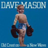 Old Crest On A New Wave — Dave Mason