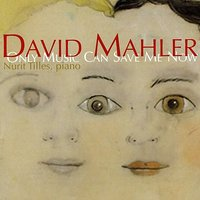 David Mahler: Only Music Can Save Me Now — Nurit Tilles