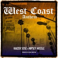 West Coast Anthem — Kaizer Sose & Nipsey Hussle