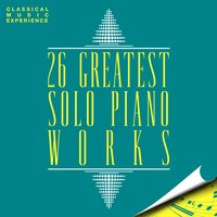 Classical Music Experience: 26 Greatest Solo Piano Works — Людвиг ван Бетховен, Фредерик Шопен, Доменико Скарлатти