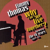 Why Can't We Live Together: The Best Of The TK Years 1972-'81 — Timmy Thomas