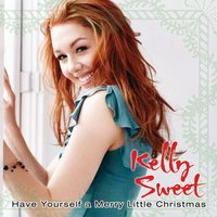 Have Yourself A Merry Little Christmas — Kelly Sweet