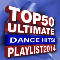 Top 50 Ultimate Dance Hits! Playlist 2014 — Ultimate Dance Hits! Factory
