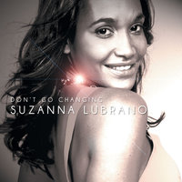 Don't Go Changing — Suzanna Lubrano