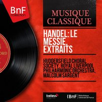 Handel: Le Messie, extraits — Huddersfield Choral Society, Royal Liverpool Philharmonic Orchestra, Malcolm Sargent, Георг Фридрих Гендель