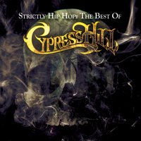 Strictly Hip Hop: The Best Of Cypress Hill — Cypress Hill