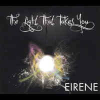 The Light That Takes You — Eirene