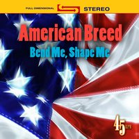Bend Me, Shape Me — American Breed