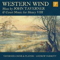 Western Wind: Music by John Taverner & Court Music for Henry VIII — Taverner Players, Taverner Choir, Andrew Parrott, Henry VIII, William Cornysh, John Taverner