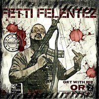 Get Wit Me or Get out My Way 2 — Fetti Felentez