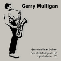 Getz Meets Mulligan in Hifi — Gerry Mulligan, Stan Getz Quintet