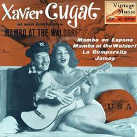 "Vintage Dance Orchestras Nº7 - EPs Collectors, ""Mambo At The Waldorf"" — Xavier Cugat and His Orchestra"