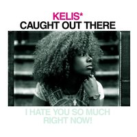 Caught Out There — Kelis