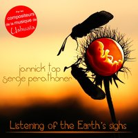 Listening of the Earth's Sighs — Jannick Top, Serge Perathoner