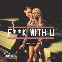 F**k With U — G-Eazy, Pia Mia