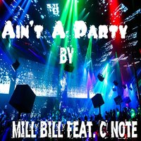 Ain't a Party — Mill Bill