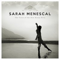 The Voice of the New Bossa Nova — Sarah Menescal