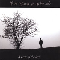 A Love of The Sea — Let Me Introduce You to the End
