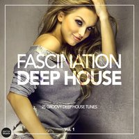 Fascination Deep House - 25 Groovy Deep House Tunes, Vol. 1 — сборник