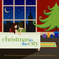 Christmas In The City — The Stephen Kummer Trio, The Chris McDonald Orchestra