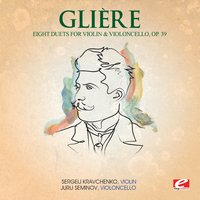 Glière: Eight Duets for Violin and Violoncello, Op. 39 — Рейнгольд Морицевич Глиэр