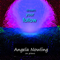 Follow Your Dream — Angela Nowling
