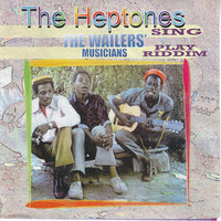 The Heptones Sing, The Wailers' Musicians Play Riddim — The Heptones