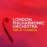 London Philharmonic Orchestra: This Is Classical — London Philharmonic Orchestra