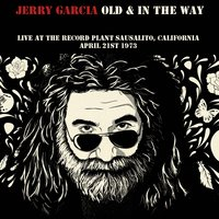 Jerry Garcia: Old & in the Way - Live at the Record Plant Sausalito, California April 21st 1973 — Jerry Garcia