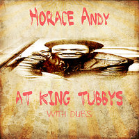 Horace Andy At King Tubbys With Dubs Platinum Edition — Horace Andy