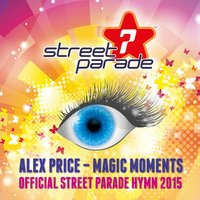 Magic Moments (Official Street Parade Hymn 2015) — Alex Price