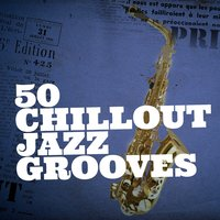 50 Chillout Jazz Grooves — сборник