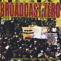 Yesterday, You Could Change the World — Broadcast Zero