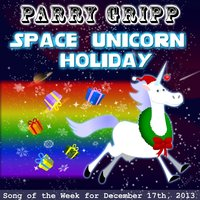 Space Unicorn Holiday — Parry Gripp