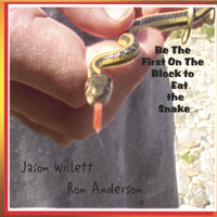 Be The First On The Block To Eat The Snake — Ron Anderson and Jason Willett