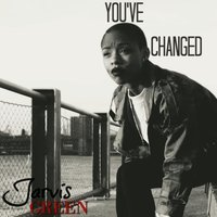 You've Changed — Jarvis Green
