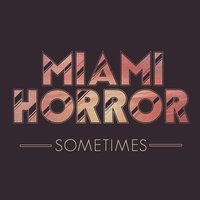 Sometimes — Miami Horror