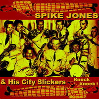 Knock Knock ! — Spike Jones and His City Slickers