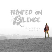 Painted on Silence — Sincerely Wilson