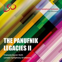 The Panufnik Legacies II — London Symphony Orchestra, François-Xavier Roth, Toby young, Colin Matthews, Elizabeth Winters, Andrzej Panufnik