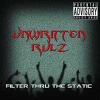Filter Thru the Static — Unwritten Rulz